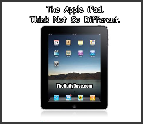 The Apple iPad.  Think Not So Different.