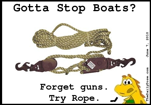 Gotta Stop Boats? Forget GUns.  Try Rope. TheDailyDose.com .
