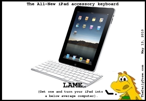 The All-New iPad  Accessories. LAME. (Get one and turn your iPad into a below average computer.) TheDailyDose.com .