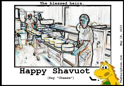 The  blessed cheesemakers. Happy Shavuot (Say Cheese.) TheDailyDose.com .