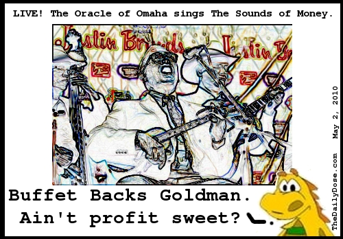The Oracle from Omaha  sings praises of Goldman Sachs to the Sounds of Money. TheDailyDose.com .