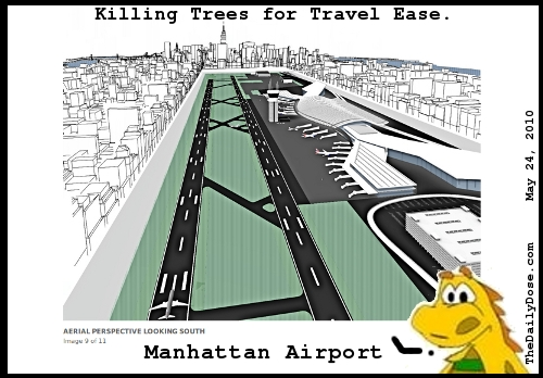 Killing Trees for Travel  Ease. Manhattan Airport. TheDailyDose.com .