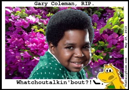 Gary Coleman, RIP.  Whatchoutalkin'bout?! TheDailyDose.com .