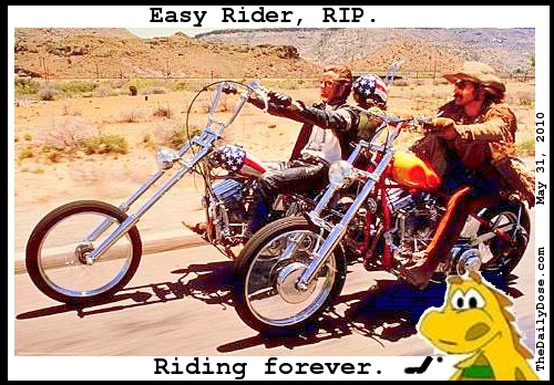 Easy Rider RIP. Riding  forever. TheDailyDose.com .