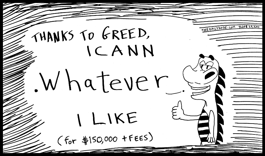 political cartoon panel of icann adding tld names for  heavy fees extortion business news line drawing art ink on paper 2011 june 23 , from laughzilla for TheDailyDose.com