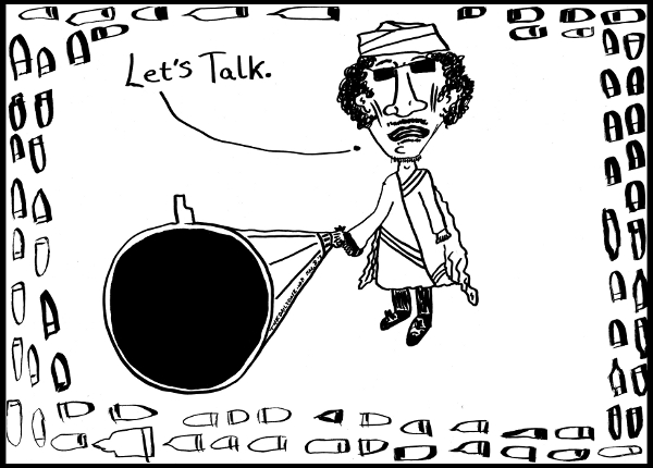 cartoon about lybian leader muammar ghaddafi offering to talk with rebels while he shoots at them , from laughzilla for TheDailyDose.com